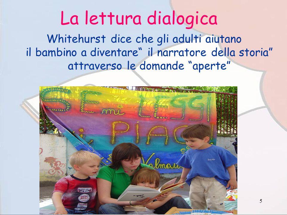 5 La lettura dialogica Whitehurst dice che gli adulti aiutano il bambino a diventare il narratore della storia attraverso le domande aperte