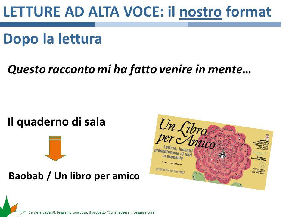 Se siete pazienti, leggiamo qualcosa. Il progetto Cure leggère... Lèggere cura! LETTURE AD ALTA VOCE: il nostro format Dopo la lettura Questo racconto