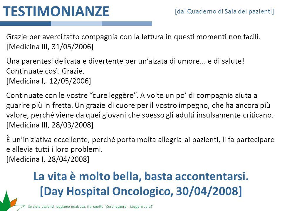 Se siete pazienti, leggiamo qualcosa. Il progetto Cure leggère... Lèggere cura! TESTIMONIANZE Grazie per averci fatto compagnia con la lettura in ques