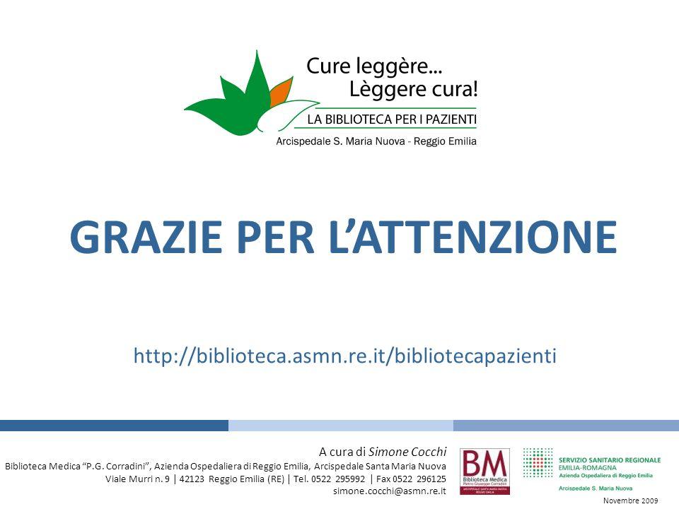 GRAZIE PER LATTENZIONE http://biblioteca.asmn.re.it/bibliotecapazienti A cura di Simone Cocchi Biblioteca Medica P.G. Corradini, Azienda Ospedaliera d