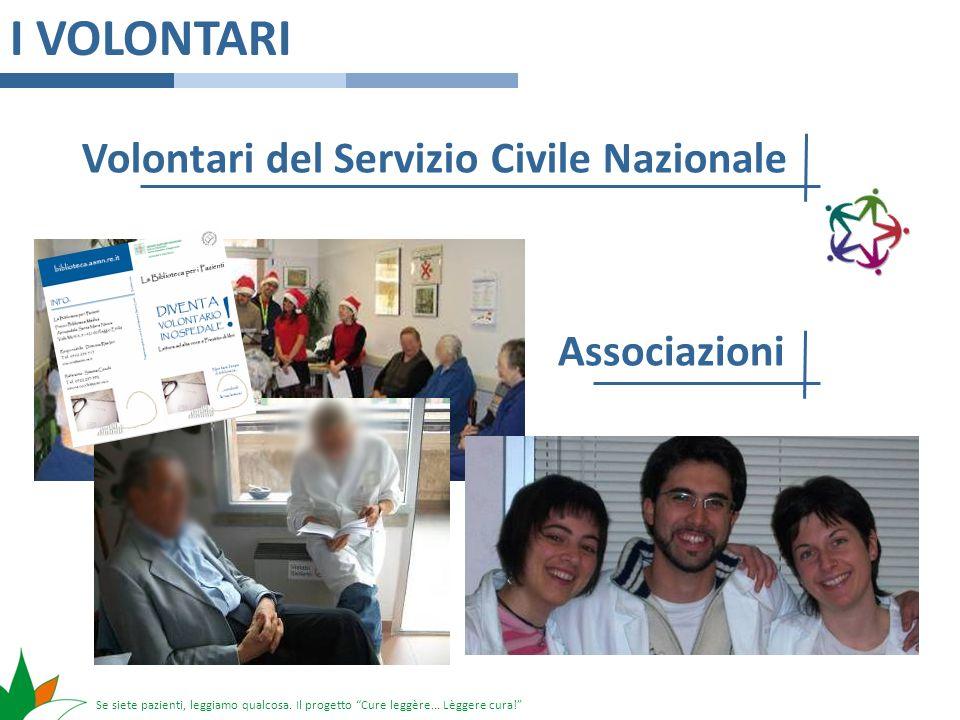 Se siete pazienti, leggiamo qualcosa. Il progetto Cure leggère... Lèggere cura! I VOLONTARI Volontari del Servizio Civile Nazionale Associazioni Assoc