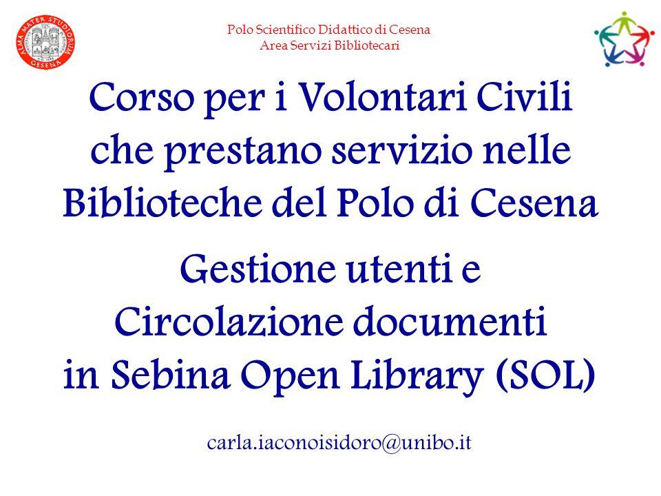 Polo Scientifico Didattico di Cesena Area Servizi Bibliotecari Corso per i Volontari Civili che prestano servizio nelle Biblioteche del Polo di Cesena
