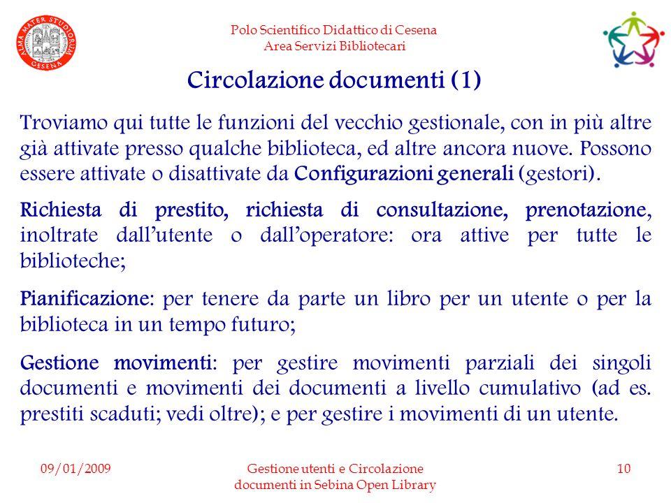 Polo Scientifico Didattico di Cesena Area Servizi Bibliotecari 09/01/2009Gestione utenti e Circolazione documenti in Sebina Open Library 10 Circolazio