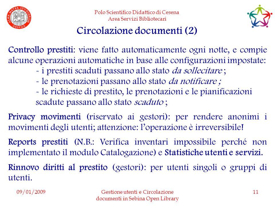 Polo Scientifico Didattico di Cesena Area Servizi Bibliotecari 09/01/2009Gestione utenti e Circolazione documenti in Sebina Open Library 11 Circolazio