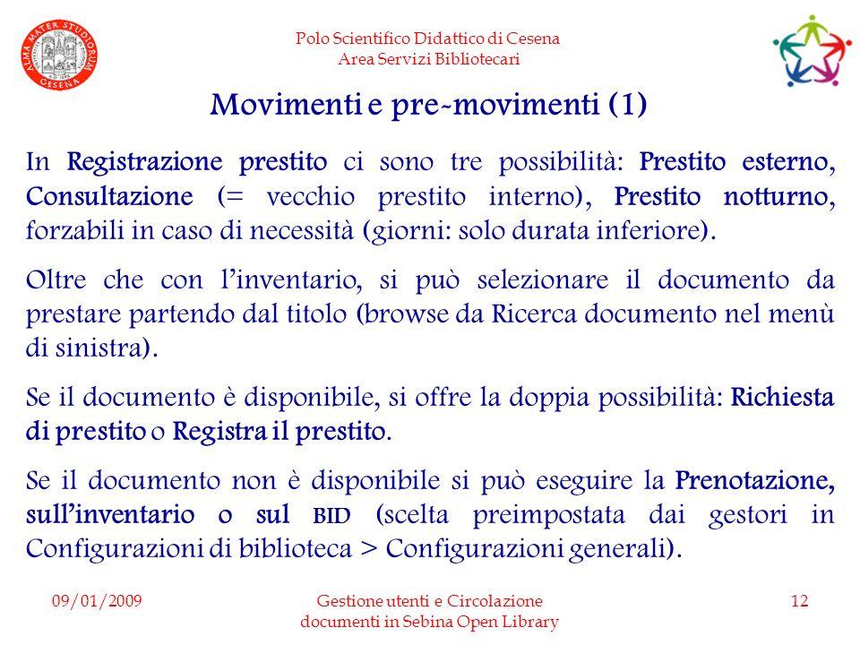 Polo Scientifico Didattico di Cesena Area Servizi Bibliotecari 09/01/2009Gestione utenti e Circolazione documenti in Sebina Open Library 12 Movimenti
