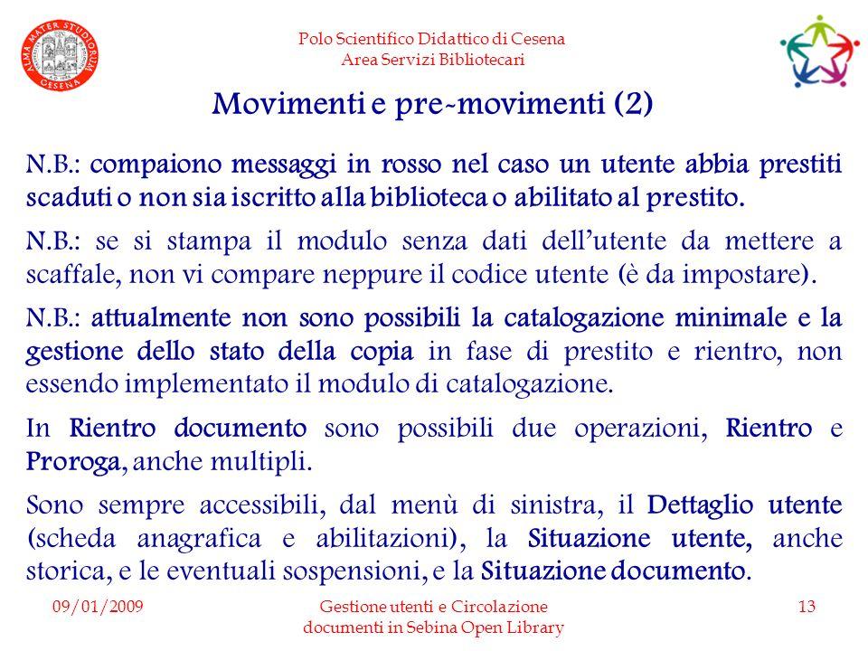 Polo Scientifico Didattico di Cesena Area Servizi Bibliotecari 09/01/2009Gestione utenti e Circolazione documenti in Sebina Open Library 13 Movimenti