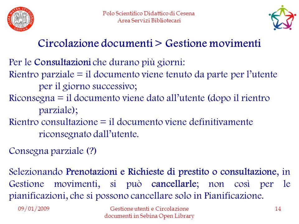 Polo Scientifico Didattico di Cesena Area Servizi Bibliotecari 09/01/2009Gestione utenti e Circolazione documenti in Sebina Open Library 14 Circolazio