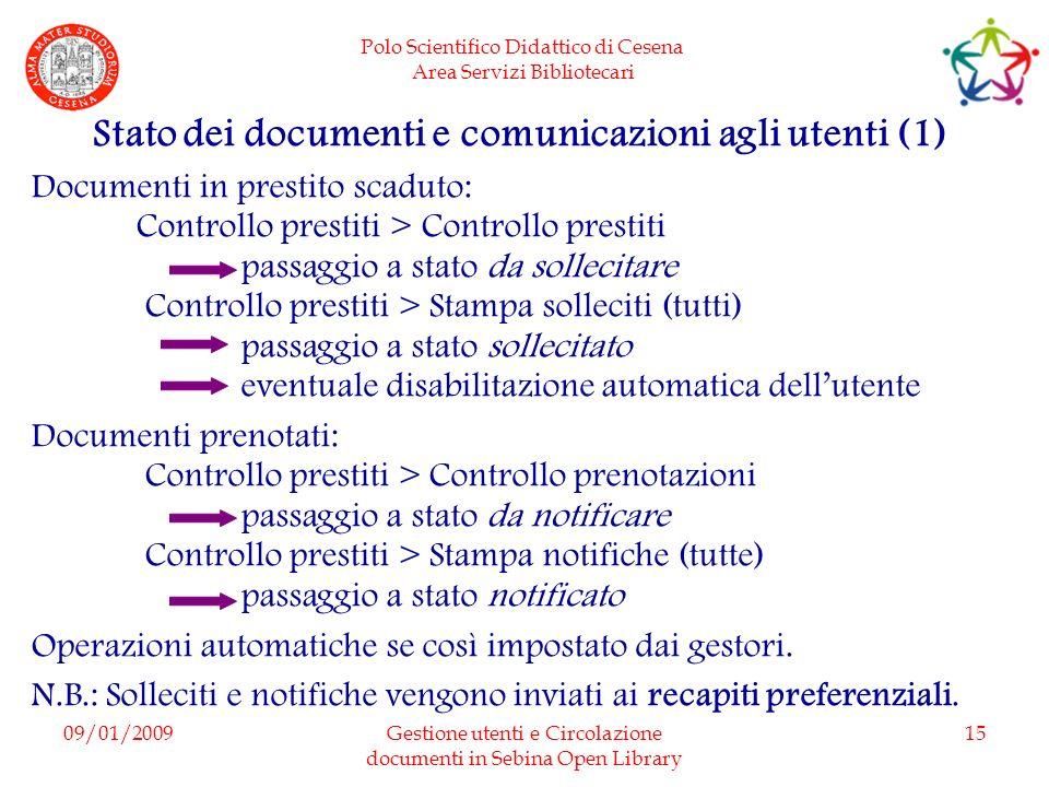 Polo Scientifico Didattico di Cesena Area Servizi Bibliotecari 09/01/2009Gestione utenti e Circolazione documenti in Sebina Open Library 15 Stato dei
