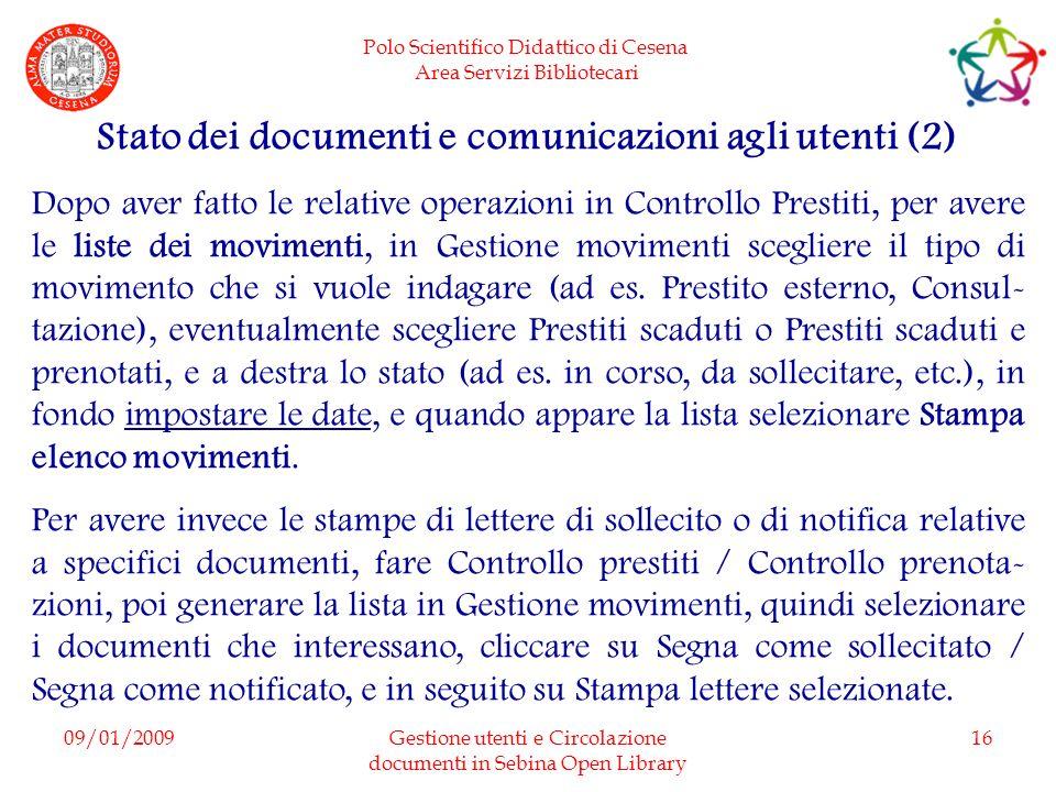 Polo Scientifico Didattico di Cesena Area Servizi Bibliotecari 09/01/2009Gestione utenti e Circolazione documenti in Sebina Open Library 16 Stato dei