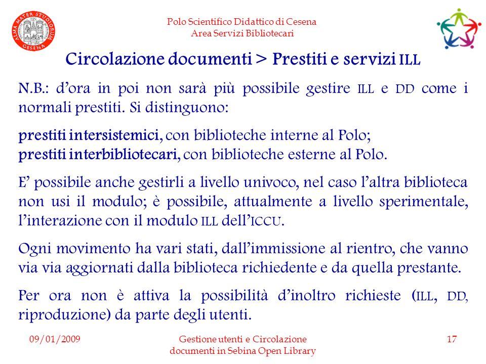 Polo Scientifico Didattico di Cesena Area Servizi Bibliotecari 09/01/2009Gestione utenti e Circolazione documenti in Sebina Open Library 17 Circolazio