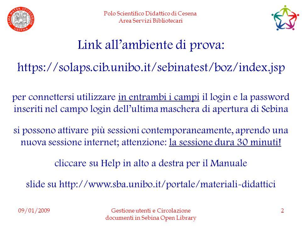 Polo Scientifico Didattico di Cesena Area Servizi Bibliotecari 09/01/2009Gestione utenti e Circolazione documenti in Sebina Open Library 2 Link allamb