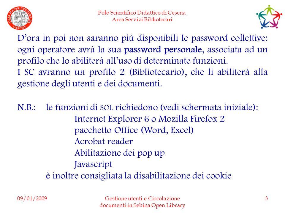 Polo Scientifico Didattico di Cesena Area Servizi Bibliotecari 09/01/2009Gestione utenti e Circolazione documenti in Sebina Open Library 3 Dora in poi