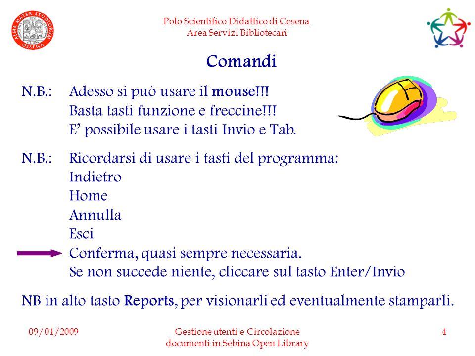 Polo Scientifico Didattico di Cesena Area Servizi Bibliotecari 09/01/2009Gestione utenti e Circolazione documenti in Sebina Open Library 4 Comandi N.B