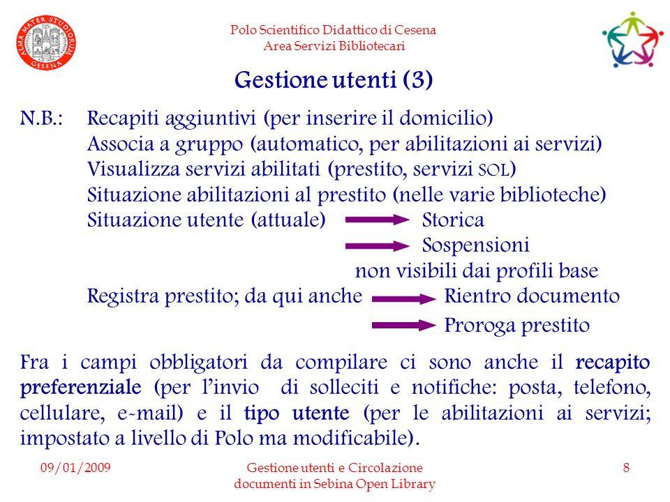 Polo Scientifico Didattico di Cesena Area Servizi Bibliotecari 09/01/2009Gestione utenti e Circolazione documenti in Sebina Open Library 8 Gestione ut