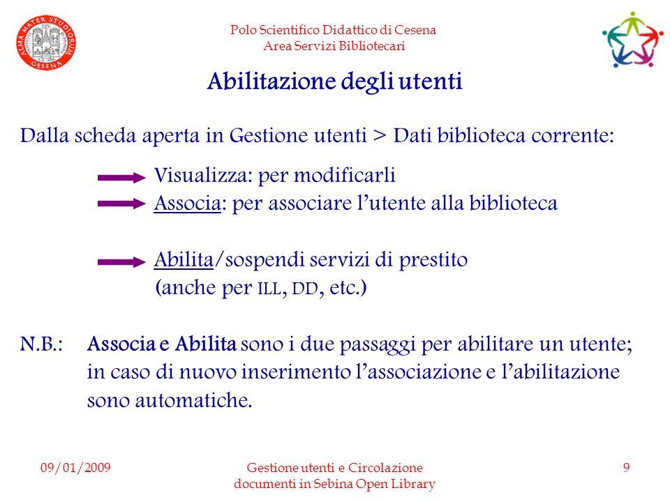 Polo Scientifico Didattico di Cesena Area Servizi Bibliotecari 09/01/2009Gestione utenti e Circolazione documenti in Sebina Open Library 9 Abilitazion