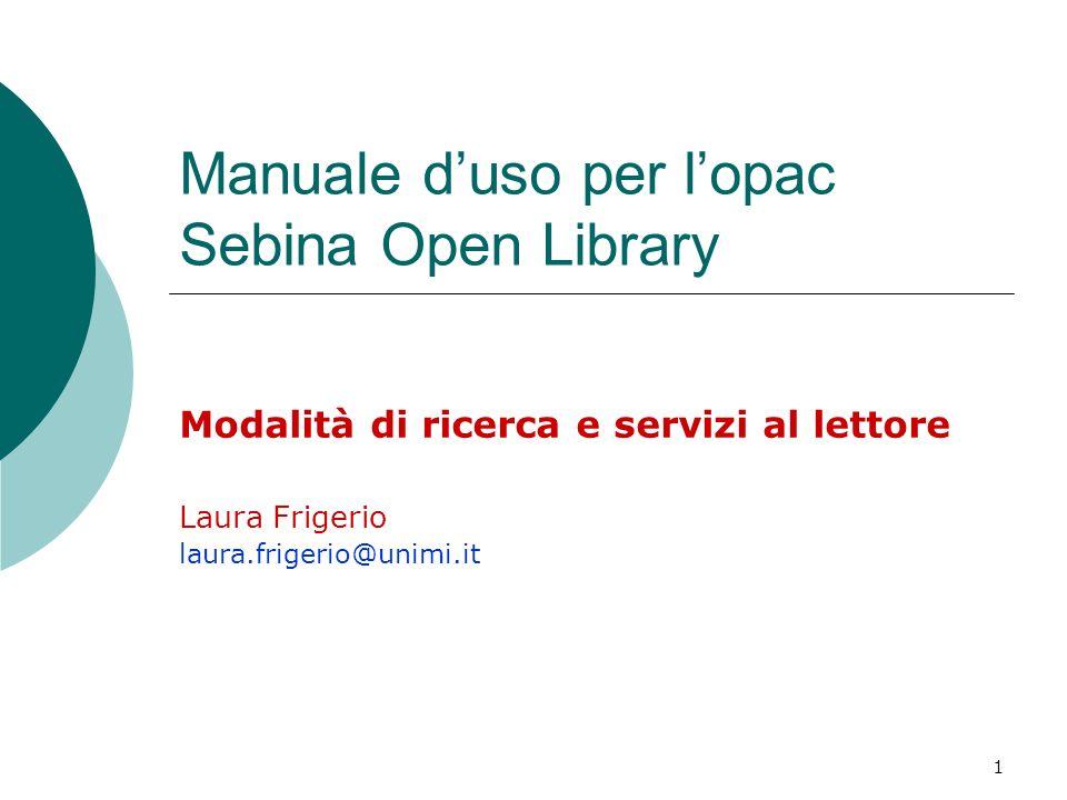 1 Manuale duso per lopac Sebina Open Library Modalità di ricerca e servizi al lettore Laura Frigerio laura.frigerio@unimi.it