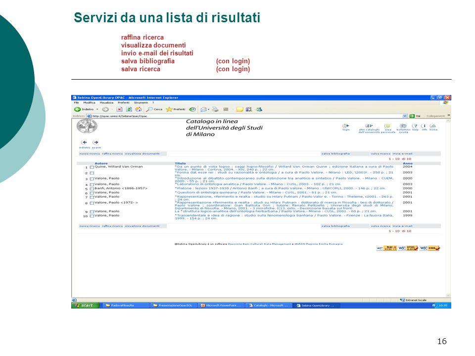 16 Servizi da una lista di risultati raffina ricerca visualizza documenti invio e-mail dei risultati salva bibliografia (con login) salva ricerca (con