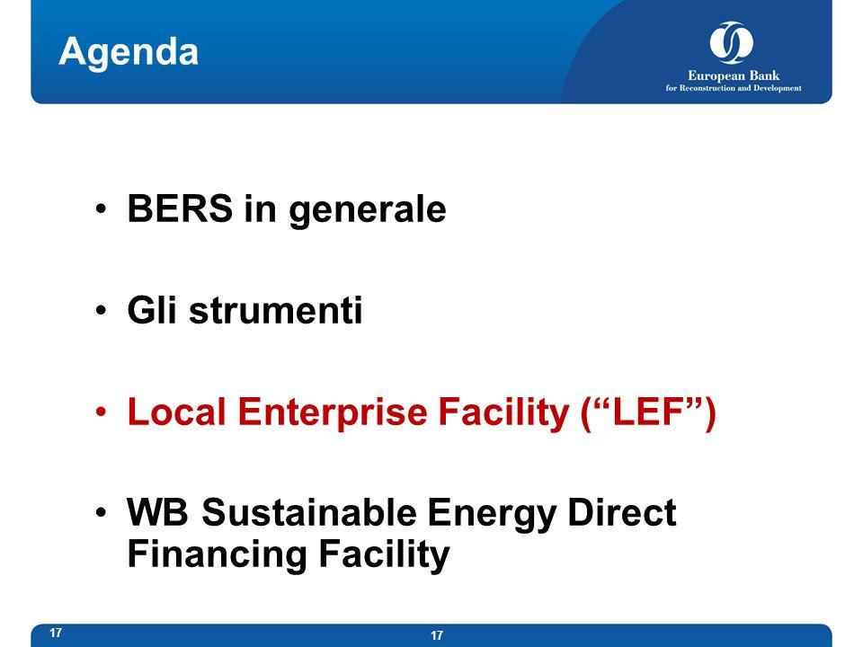 17 Agenda BERS in generale Gli strumenti Local Enterprise Facility (LEF) WB Sustainable Energy Direct Financing Facility