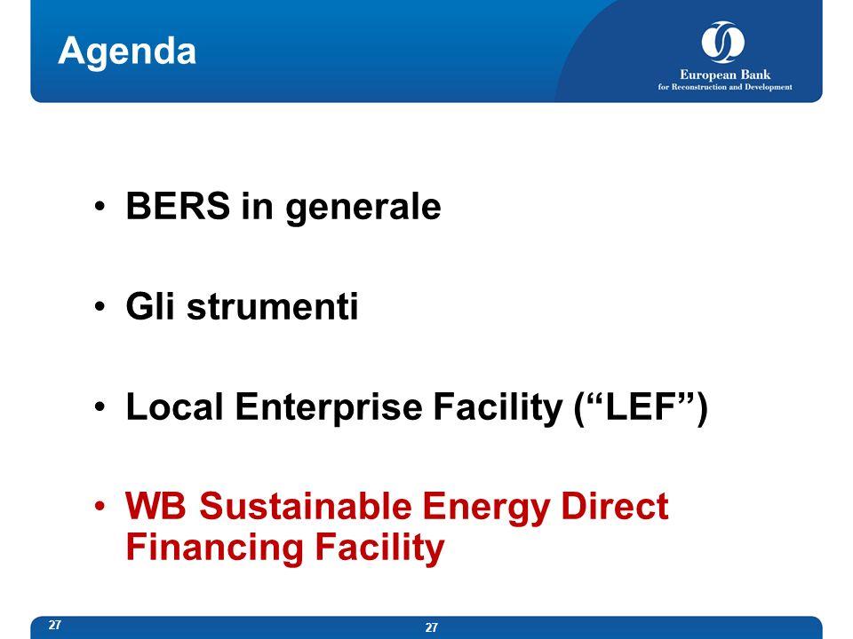 27 Agenda BERS in generale Gli strumenti Local Enterprise Facility (LEF) WB Sustainable Energy Direct Financing Facility