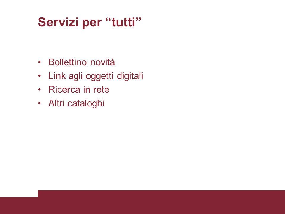 Servizi per tutti Bollettino novità Link agli oggetti digitali Ricerca in rete Altri cataloghi