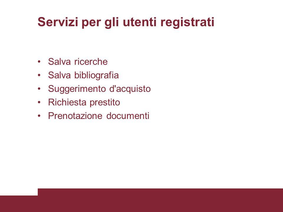 Servizi per gli utenti registrati Salva ricerche Salva bibliografia Suggerimento d'acquisto Richiesta prestito Prenotazione documenti