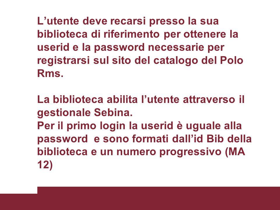 Lutente deve recarsi presso la sua biblioteca di riferimento per ottenere la userid e la password necessarie per registrarsi sul sito del catalogo del