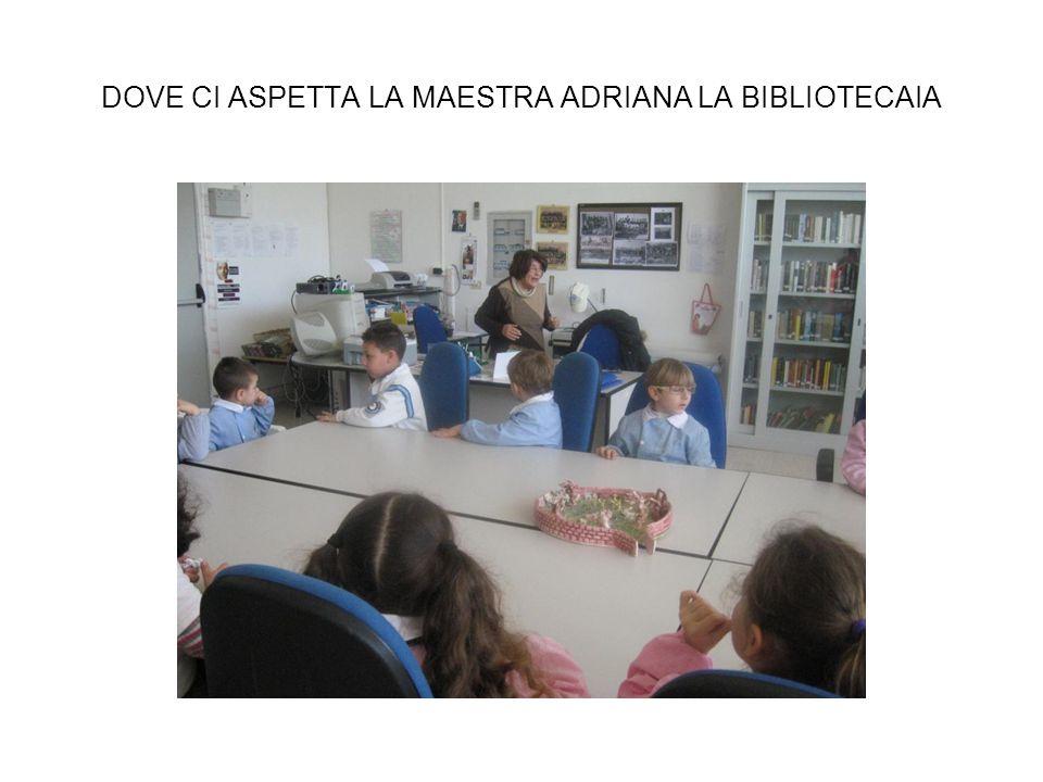 DOVE CI ASPETTA LA MAESTRA ADRIANA LA BIBLIOTECAIA