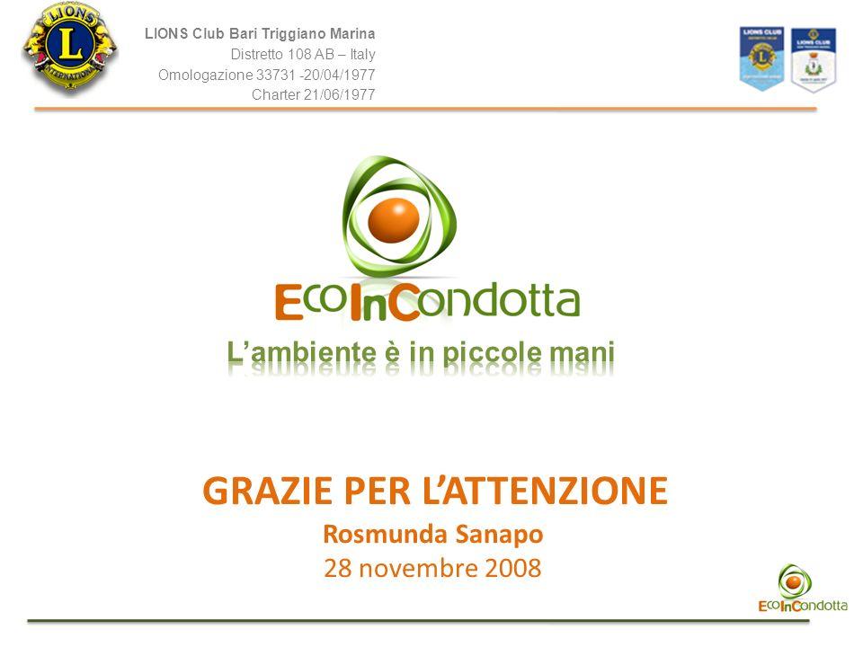 LIONS Club Bari Triggiano Marina Distretto 108 AB – Italy Omologazione 33731 -20/04/1977 Charter 21/06/1977 GRAZIE PER LATTENZIONE Rosmunda Sanapo 28 novembre 2008