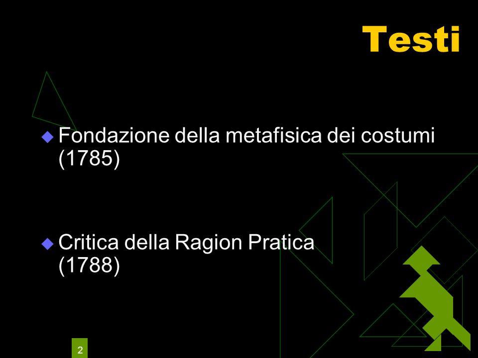 2 Testi Fondazione della metafisica dei costumi (1785) Critica della Ragion Pratica (1788)