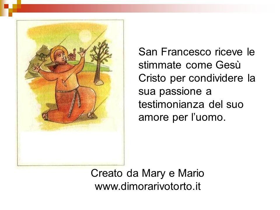 San Francesco riceve le stimmate come Gesù Cristo per condividere la sua passione a testimonianza del suo amore per luomo. Creato da Mary e Mario www.