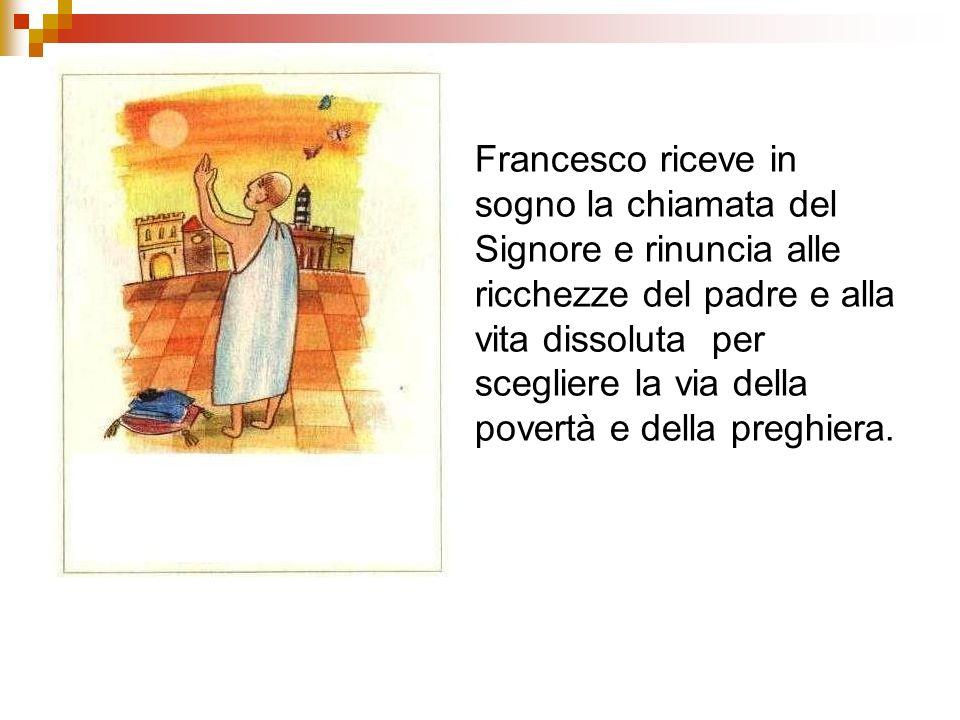 Francesco riceve in sogno la chiamata del Signore e rinuncia alle ricchezze del padre e alla vita dissoluta per scegliere la via della povertà e della