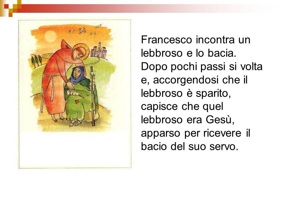 Francesco incontra un lebbroso e lo bacia. Dopo pochi passi si volta e, accorgendosi che il lebbroso è sparito, capisce che quel lebbroso era Gesù, ap