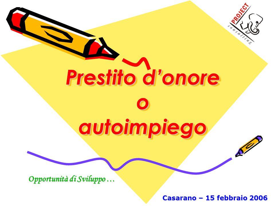 Prestito donore o autoimpiego Prestito donore o autoimpiego Opportunità di Sviluppo … Casarano – 15 febbraio 2006