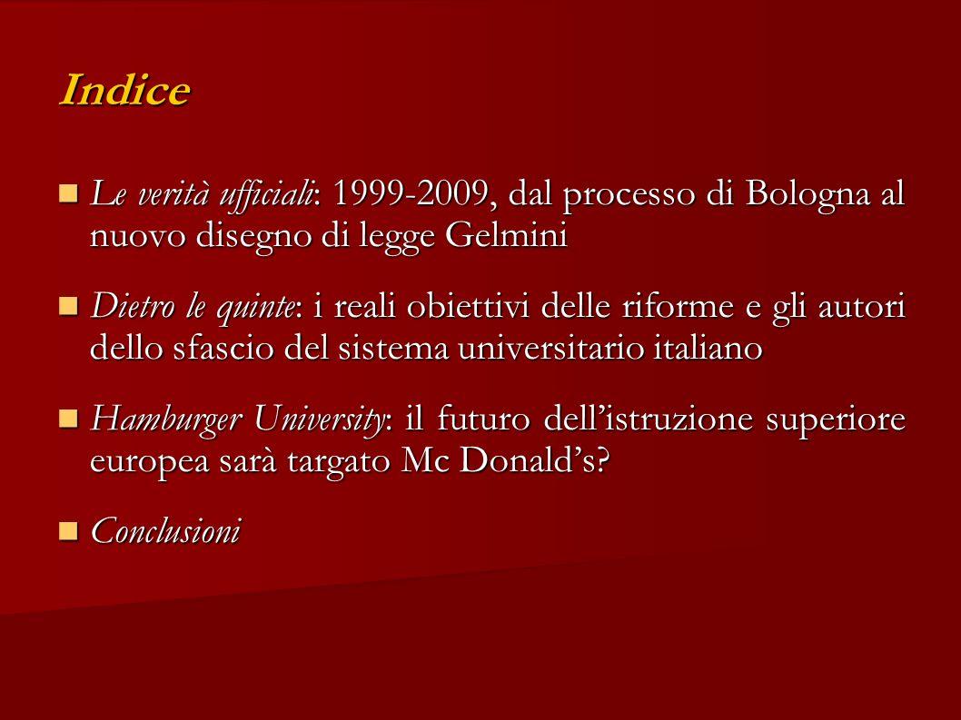Indice Le verità ufficiali: 1999-2009, dal processo di Bologna al nuovo disegno di legge Gelmini Le verità ufficiali: 1999-2009, dal processo di Bolog