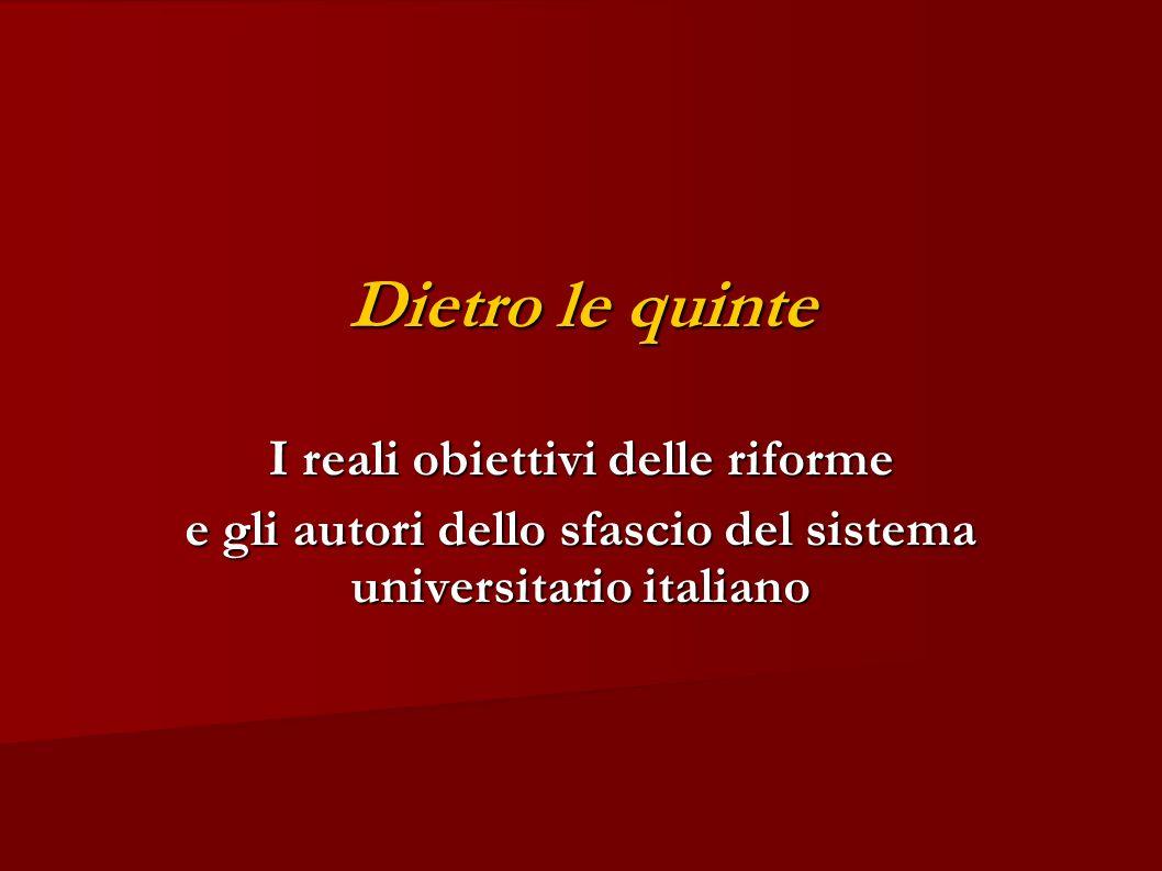 Dietro le quinte I reali obiettivi delle riforme e gli autori dello sfascio del sistema universitario italiano
