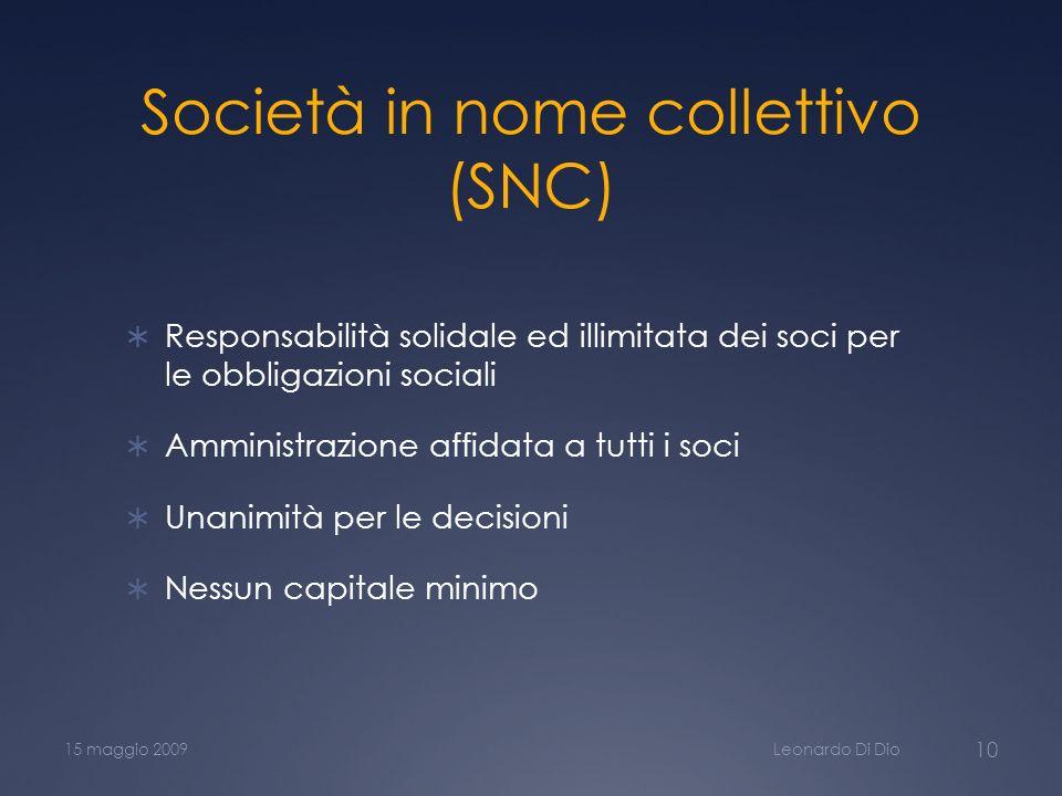 Società in nome collettivo (SNC) Responsabilità solidale ed illimitata dei soci per le obbligazioni sociali Amministrazione affidata a tutti i soci Un