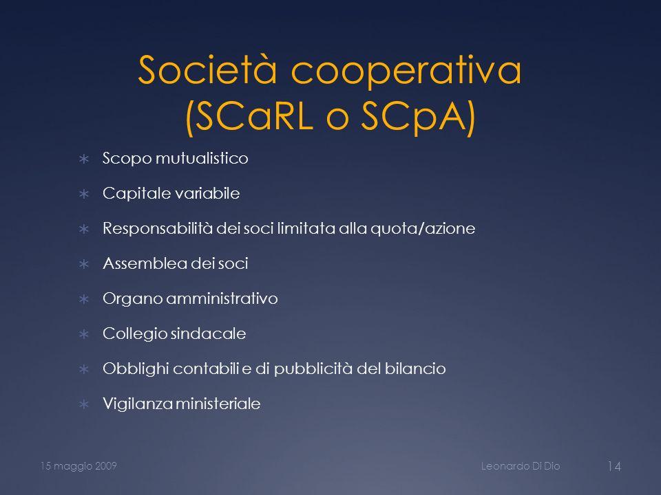 Società cooperativa (SCaRL o SCpA) Scopo mutualistico Capitale variabile Responsabilità dei soci limitata alla quota/azione Assemblea dei soci Organo