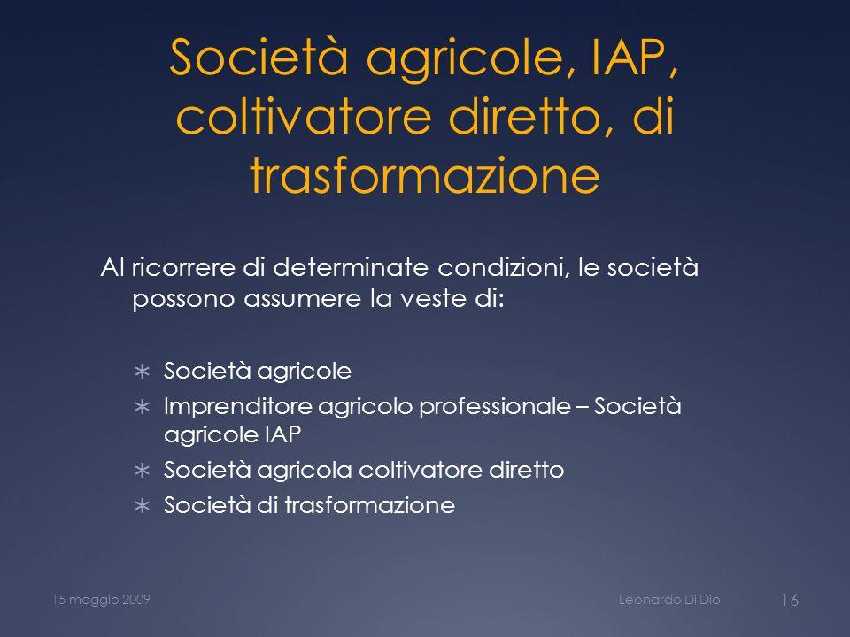 Società agricole, IAP, coltivatore diretto, di trasformazione Al ricorrere di determinate condizioni, le società possono assumere la veste di: Società