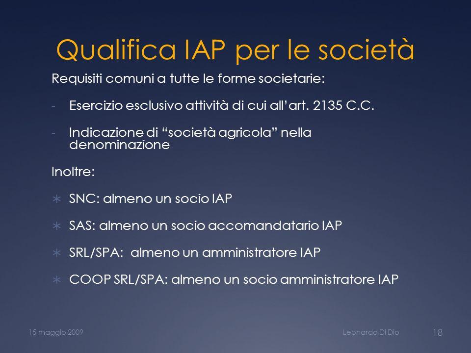Qualifica IAP per le società Requisiti comuni a tutte le forme societarie: - Esercizio esclusivo attività di cui allart. 2135 C.C. - Indicazione di so