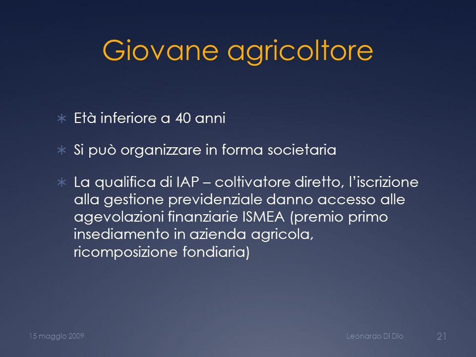 Giovane agricoltore Età inferiore a 40 anni Si può organizzare in forma societaria La qualifica di IAP – coltivatore diretto, liscrizione alla gestion