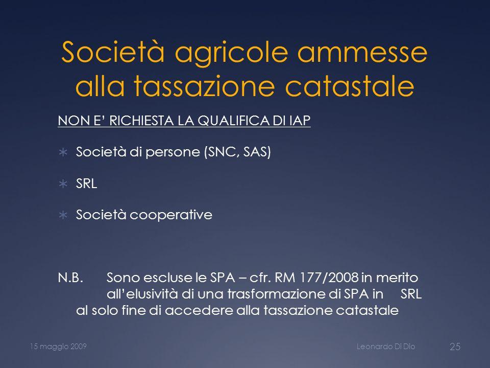 Società agricole ammesse alla tassazione catastale NON E RICHIESTA LA QUALIFICA DI IAP Società di persone (SNC, SAS) SRL Società cooperative N.B.