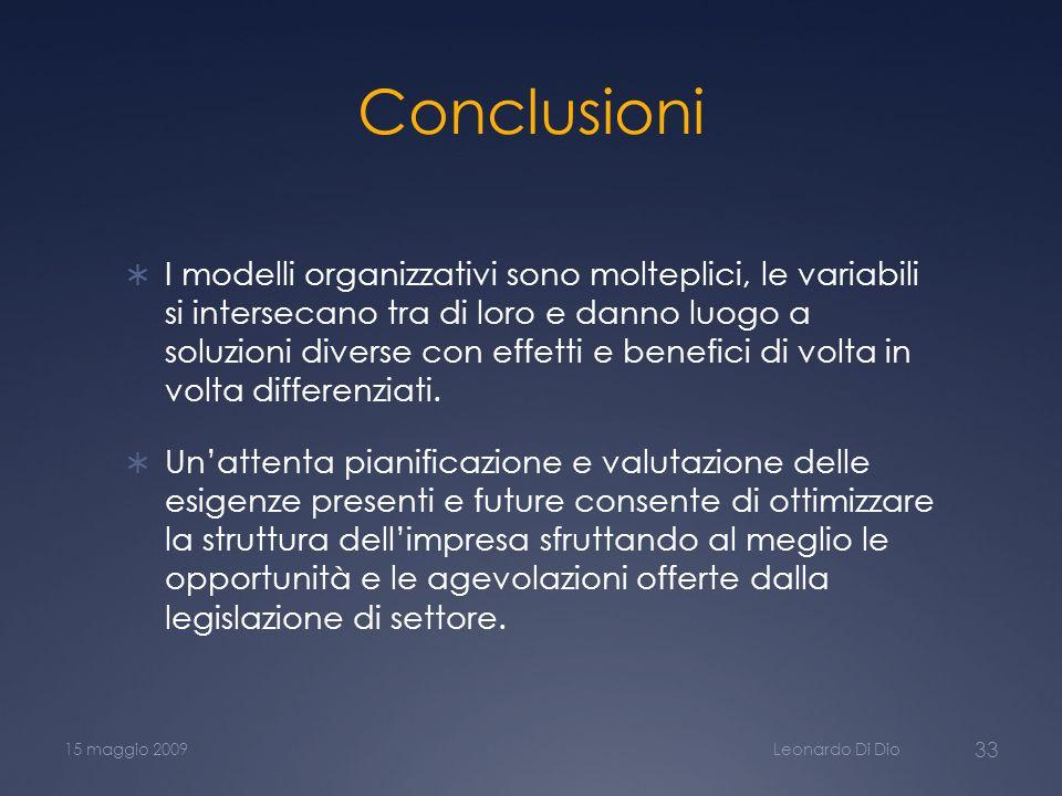 Conclusioni I modelli organizzativi sono molteplici, le variabili si intersecano tra di loro e danno luogo a soluzioni diverse con effetti e benefici