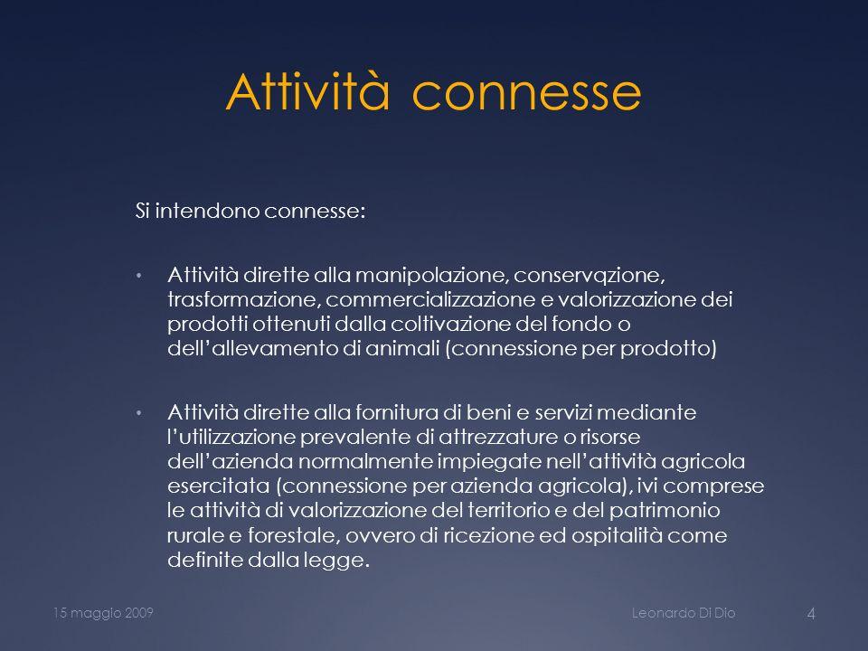 Attività connesse Si intendono connesse: Attività dirette alla manipolazione, conservqzione, trasformazione, commercializzazione e valorizzazione dei