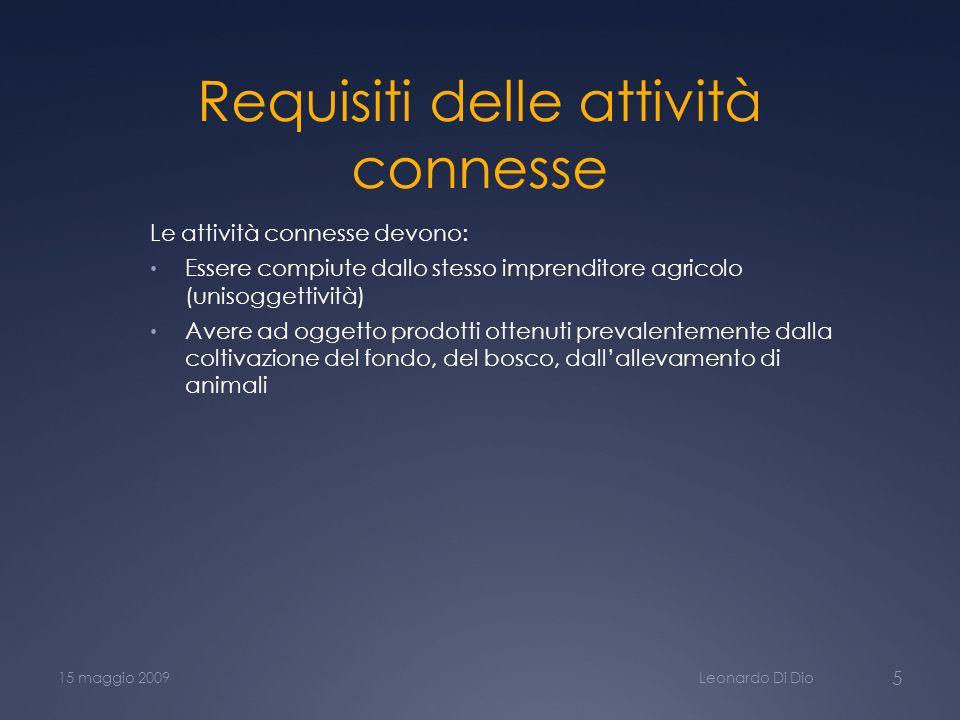 Requisiti delle attività connesse Le attività connesse devono: Essere compiute dallo stesso imprenditore agricolo (unisoggettività) Avere ad oggetto p