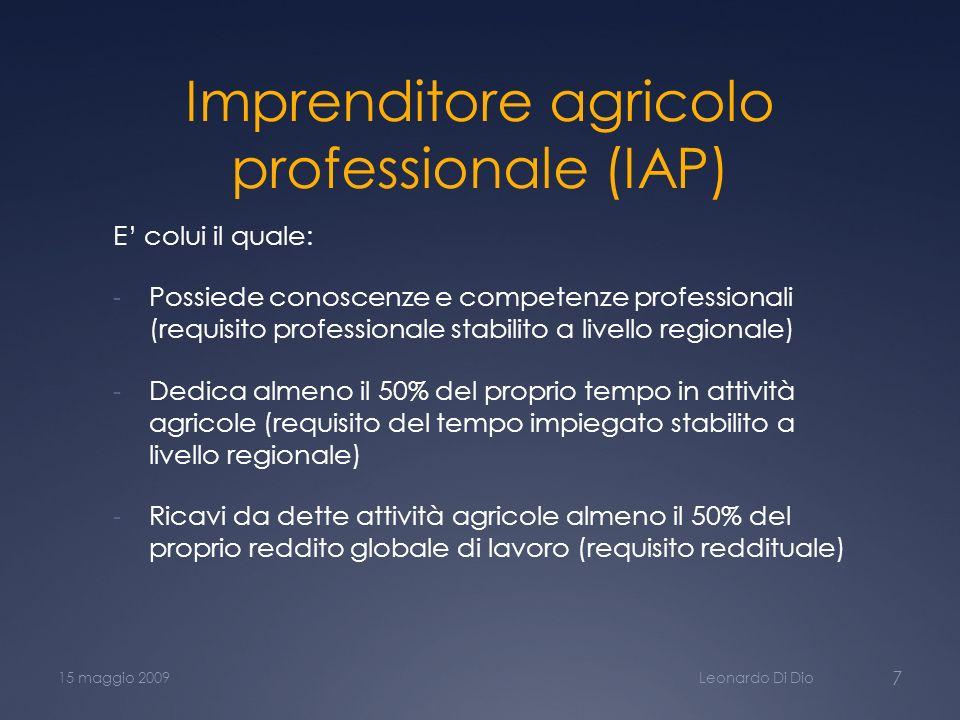 Imprenditore agricolo professionale (IAP) E colui il quale: - Possiede conoscenze e competenze professionali (requisito professionale stabilito a live