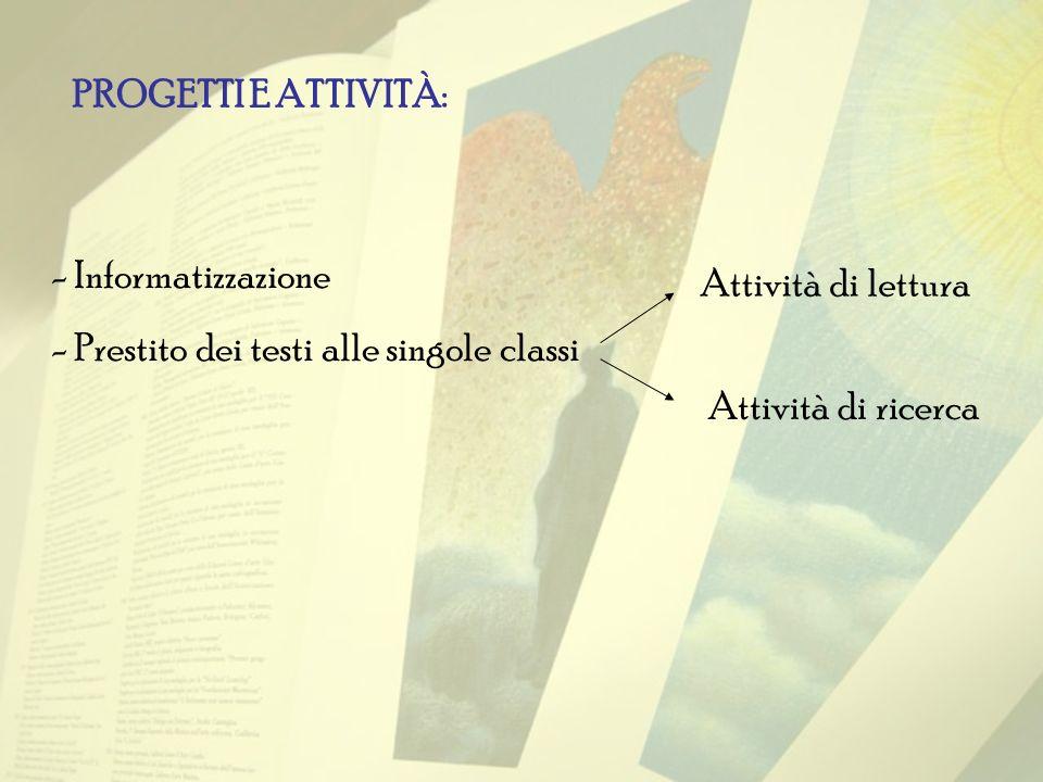 PROGETTI E ATTIVITÀ: - Informatizzazione - Prestito dei testi alle singole classi Attività di lettura Attività di ricerca