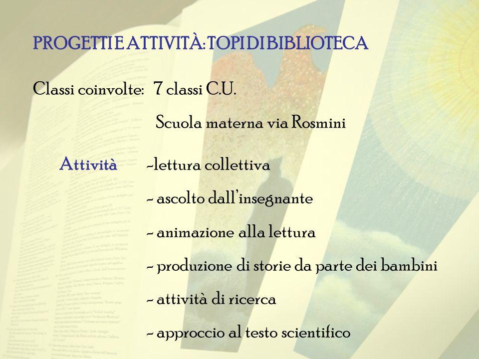 PROGETTI E ATTIVITÀ: TOPI DI BIBLIOTECA Classi coinvolte: 7 classi C.U.