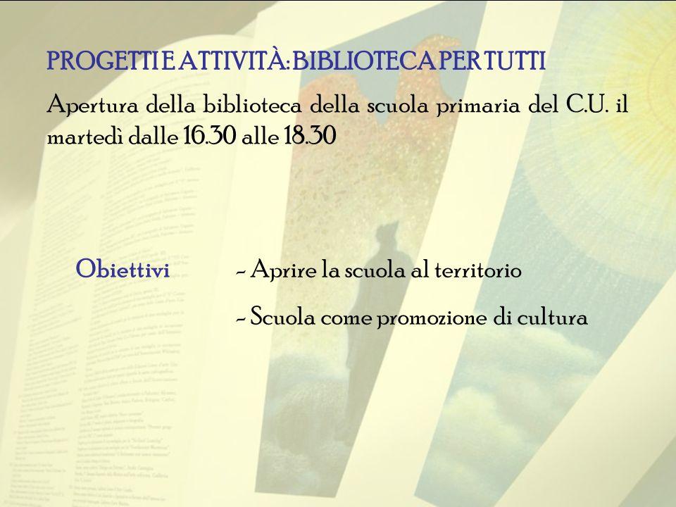PROGETTI E ATTIVITÀ: BIBLIOTECA PER TUTTI Apertura della biblioteca della scuola primaria del C.U.