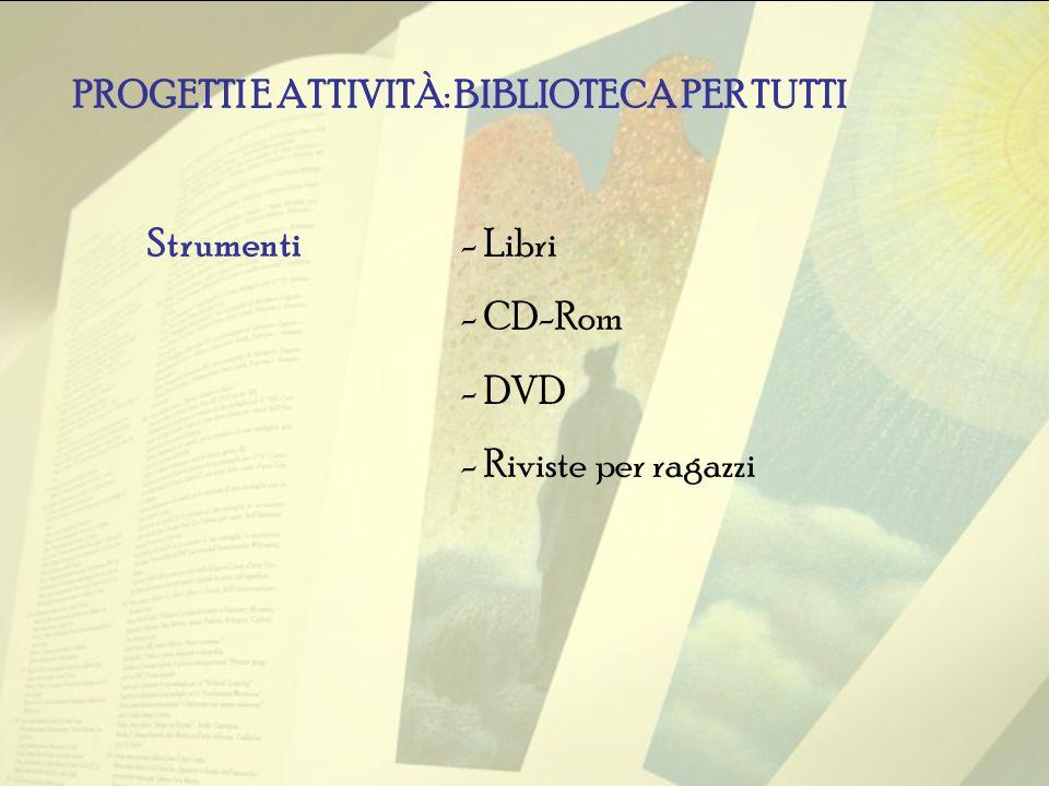 - Libri - CD-Rom - DVD - Riviste per ragazzi PROGETTI E ATTIVITÀ: BIBLIOTECA PER TUTTI Strumenti