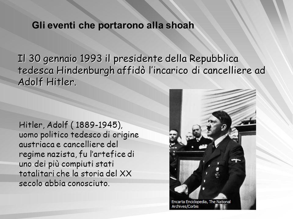 Il 30 gennaio 1993 il presidente della Repubblica tedesca Hindenburgh affidò lincarico di cancelliere ad Adolf Hitler. Hitler, Adolf ( 1889-1945), uom